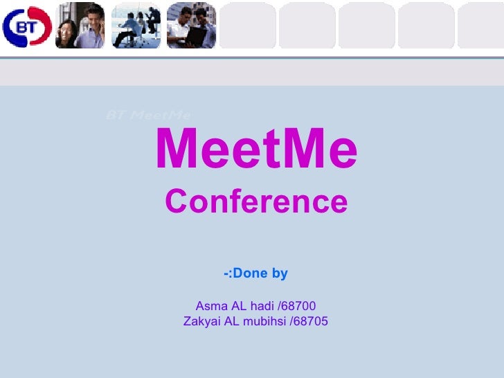 MeetMe Conference Done by:- Asma AL hadi /68700 Zakyai AL mubihsi /68705