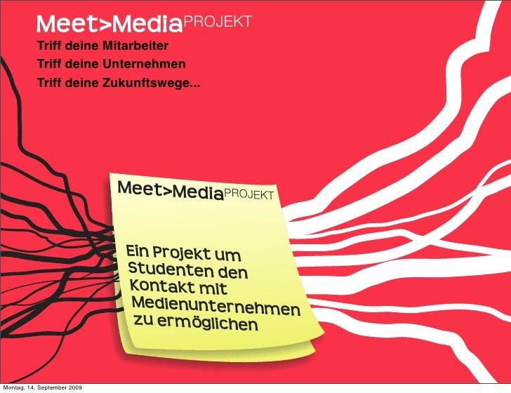 Meet>MediaPROJEKT            Triff deine Mitarbeiter            Triff deine Unternehmen            Triff deine Zukunftsweg...