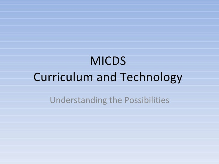 MICDS  Curriculum and Technology  Understanding the Possibilities