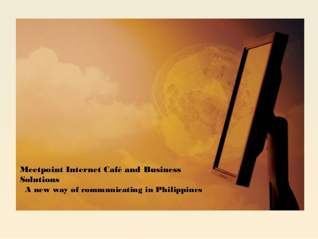 Meetpoint Internet Café and Business Solutions A new way of communicating in Philippines
