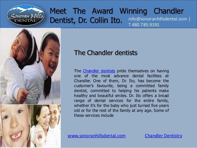 www.sonoranhillsdental.com Chandler Dentistry info@sonoranhillsdental.com   T 480.785.9191 Meet The Award Winning Chandler...