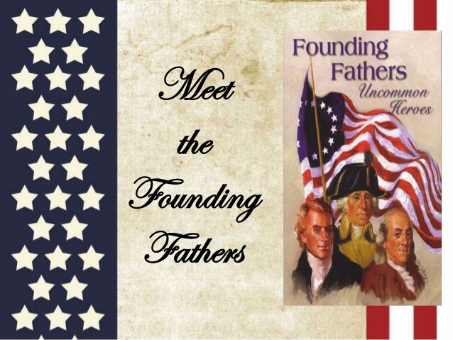Meet the Founding Fathers