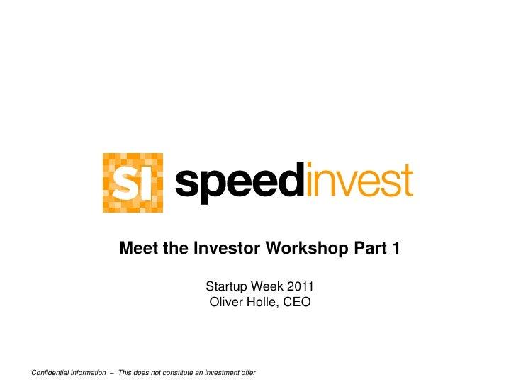 Meet the Investor Workshop Part 1<br />Startup Week 2011<br />Oliver Holle, CEO<br />