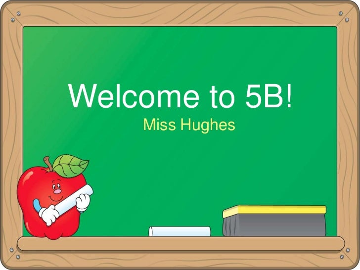 Welcome to 5B!    Miss Hughes