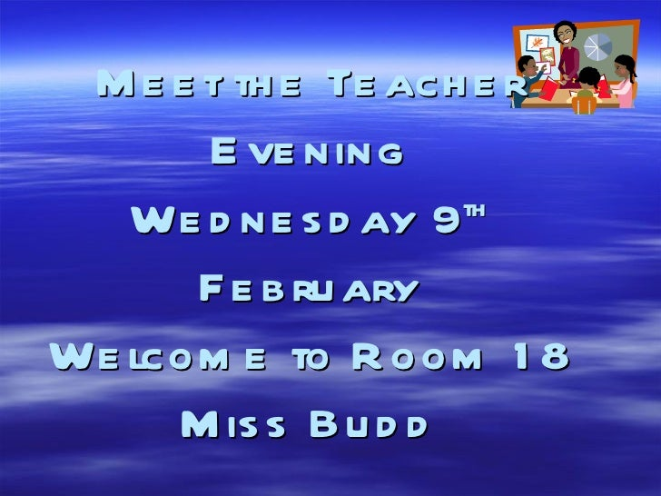 Meet the Teacher Evening Wednesday 9 th  February Welcome to Room 18 Miss Budd