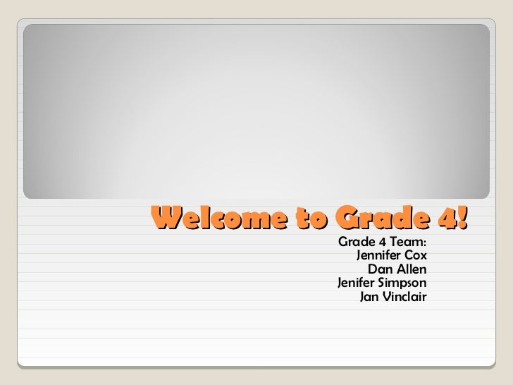 Welcome to Grade 4!           Grade 4 Team:              Jennifer Cox                 Dan Allen           Jenifer Simpson ...