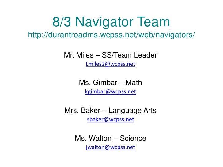8/3 Navigator Teamhttp://durantroadms.wcpss.net/web/navigators/         Mr. Miles – SS/Team Leader               Lmiles2@w...