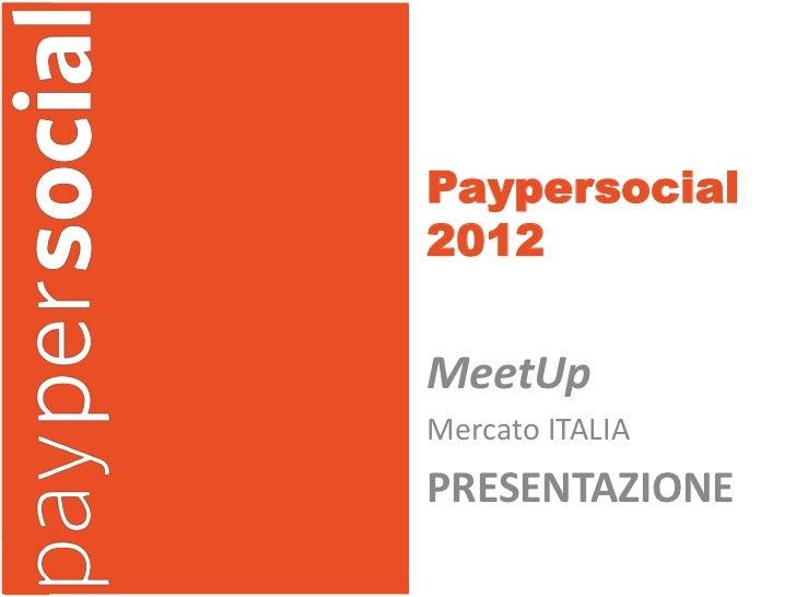 Paypersocial2012MeetUpMercato ITALIAPRESENTAZIONE