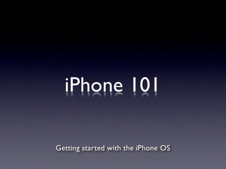 iPhone 101  Getting started with the iPhone OS