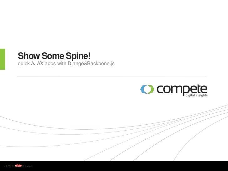 Show Some Spine!    quick AJAX apps with Django&Backbone.jsw w w . c o m p e t e . c o m
