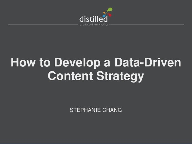 How to Develop a Data-Driven      Content Strategy         STEPHANIE CHANG