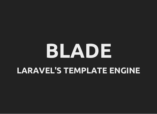 BLADE LARAVEL'S TEMPLATE ENGINE