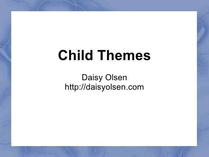 Child Themes Daisy Olsen http://daisyolsen.com