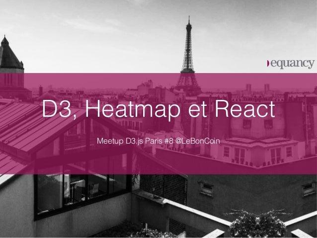 D3, Heatmap et React Meetup D3.js Paris #8 @LeBonCoin