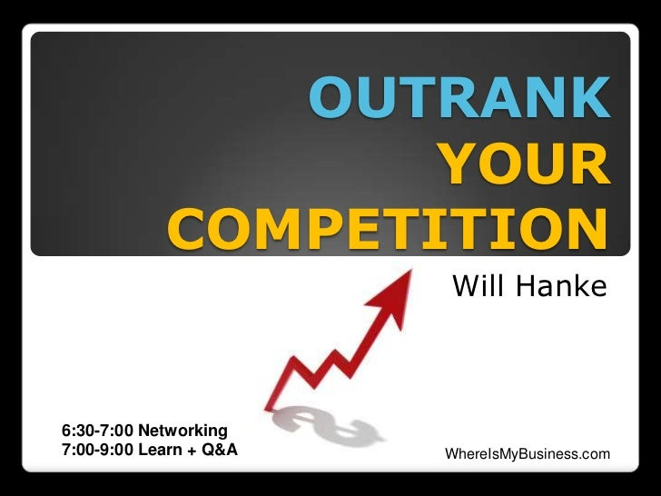 OUTRANK                   YOUR            COMPETITION                        Will Hanke6:30-7:00 Networking7:00-9:00 Learn...