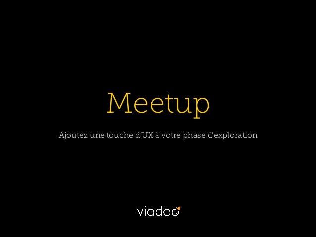 MeetupAjoutez une touche d'UX à votre phase d'exploration