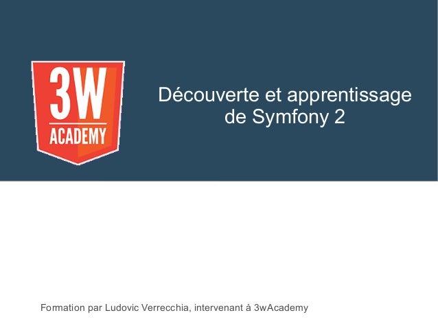 Découverte et apprentissage de Symfony 2 Formation par Ludovic Verrecchia, intervenant à 3wAcademy
