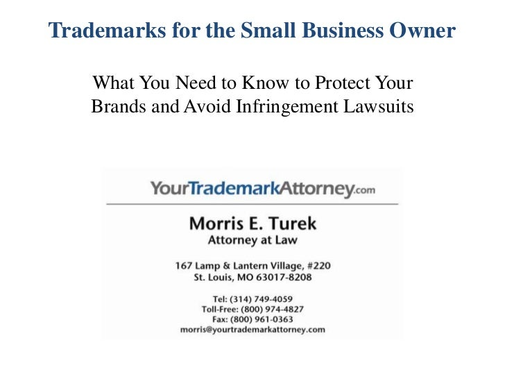 Trademarks for the Small Business Owner    What You Need to Know to Protect Your    Brands and Avoid Infringement Lawsuits