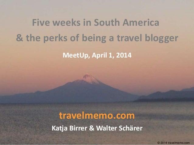 © 2014 travelmemo.com© 2014 travelmemo.com travelmemo.com Katja Birrer & Walter Schärer Five weeks in South America & the ...