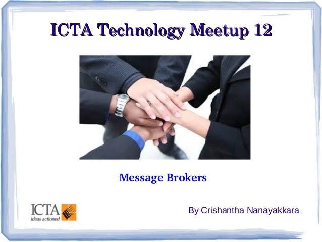 ICTATechnologyMeetup12ICTATechnologyMeetup12 By Crishantha Nanayakkara MessageBrokers