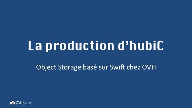 La production d'hubiC Object  Storage  basé  sur  Swi2  chez  OVH