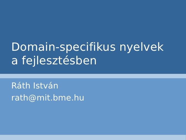 Domain-specifikus nyelveka fejlesztésbenRáth Istvánrath@mit.bme.hu