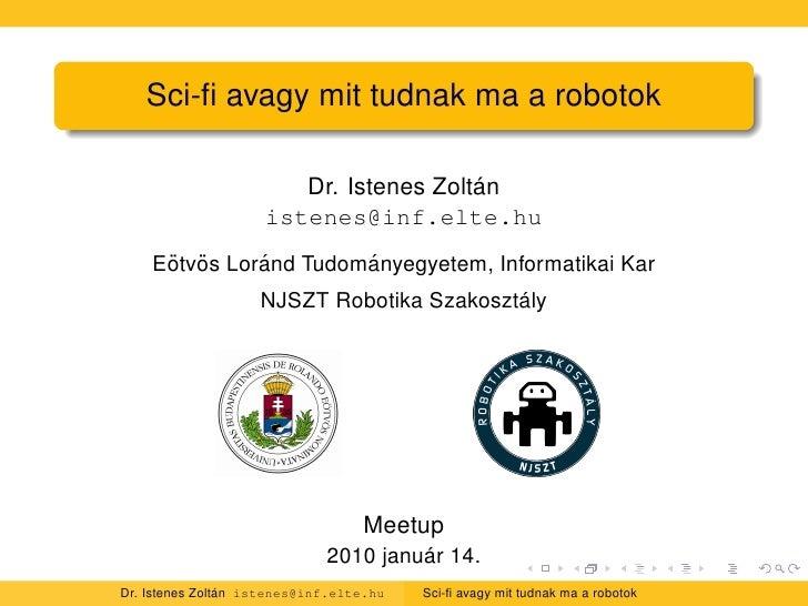 Sci-fi avagy mit tudnak ma a robotok                                         ´                        Dr. Istenes Zoltan   ...