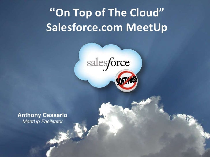 """""""On Top of The Cloud""""Salesforce.com MeetUp<br />Anthony Cessario<br />MeetUp Facilitator<br />"""