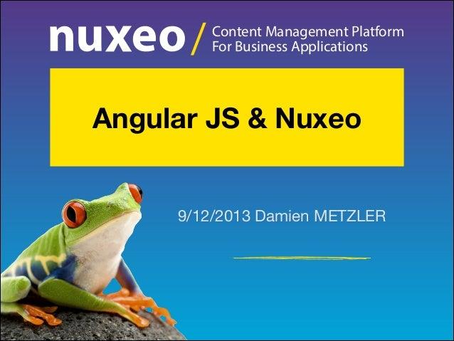 /  Content Management Platform For Business Applications  Angular JS & Nuxeo  9/12/2013 Damien METZLER