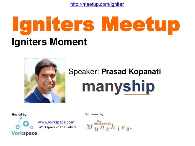 Hosted by: www.vorkspace.com - Workspace of the Future Sponsored by: Speaker: Prasad Kopanati Igniters Meetup Igniters Mom...
