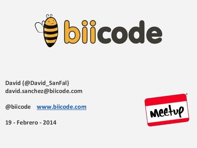 David (@David_SanFal) david.sanchez@biicode.com @biicode www.biicode.com 19 - Febrero - 2014