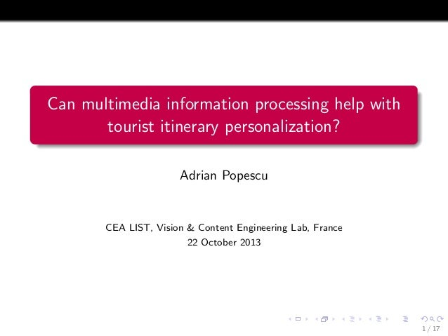 Can multimedia information processing help with tourist itinerary personalization? Adrian Popescu  CEA LIST, Vision & Cont...