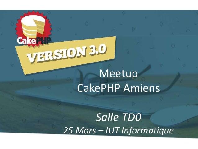Meetup CakePHP Amiens Salle TD0 25 Mars – IUT Informatique