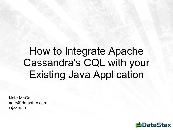 <ul>How to Integrate Apache Cassandra's CQL with your Existing Java Application </ul><ul>Nate McCall [email_address] @zzna...