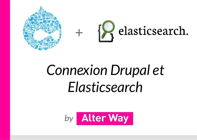 Meetup Drupal Paris : Connexion Drupal et Elasticsearch