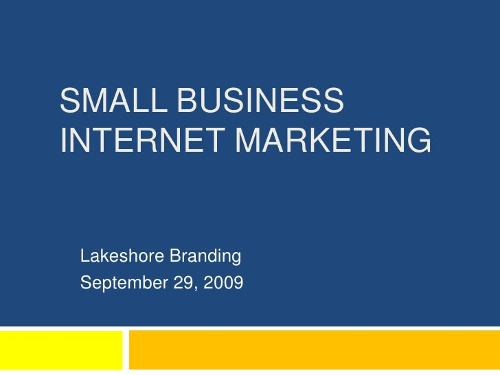 Small Business Internet Marketing<br />Lakeshore Branding<br />September 29, 2009<br />