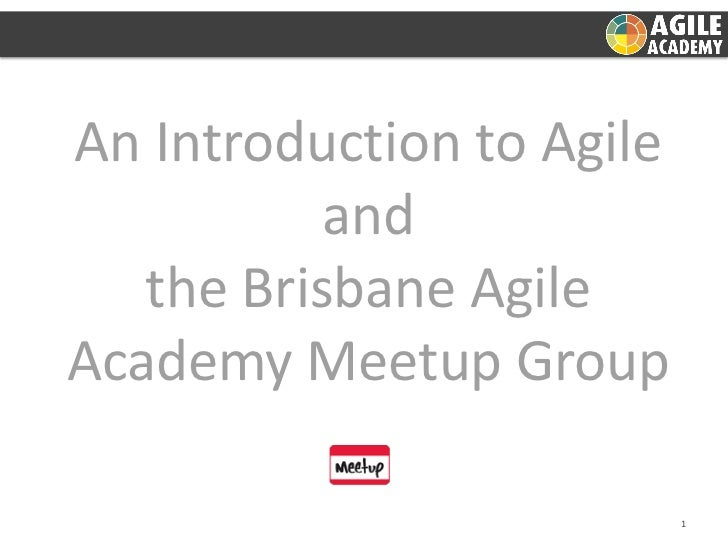 An Introduction to Agile           and   the Brisbane AgileAcademy Meetup Group                           1