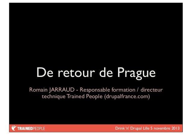 De retour de Prague Romain JARRAUD - Responsable formation / directeur technique Trained People (drupalfrance.com)  Drink ...