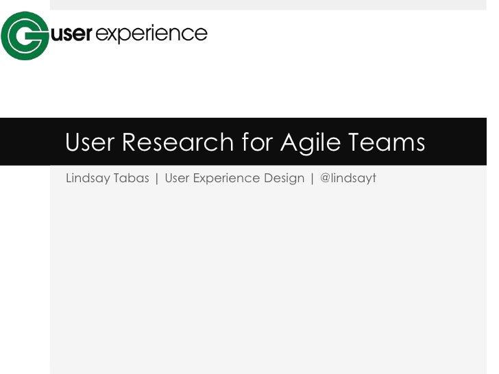 User Research for Agile TeamsLindsay Tabas | User Experience Design | @lindsayt