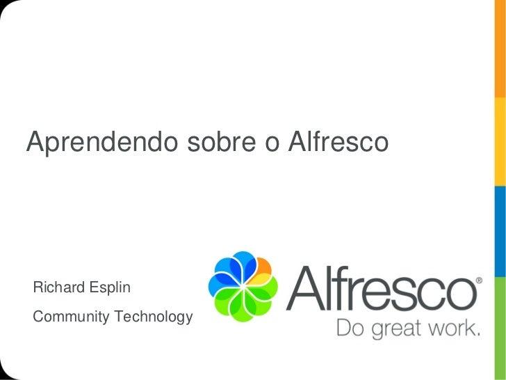 Aprendendo sobre o AlfrescoRichard EsplinCommunity Technology