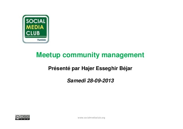 Meetup community management Présenté par Hajer Esseghir Béjar Samedi 28-09-2013  www.socialmediaclub.org