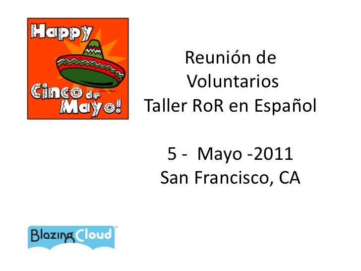 Reunión de VoluntariosTaller RoR en Español5 -  Mayo -2011 San Francisco, CA<br />