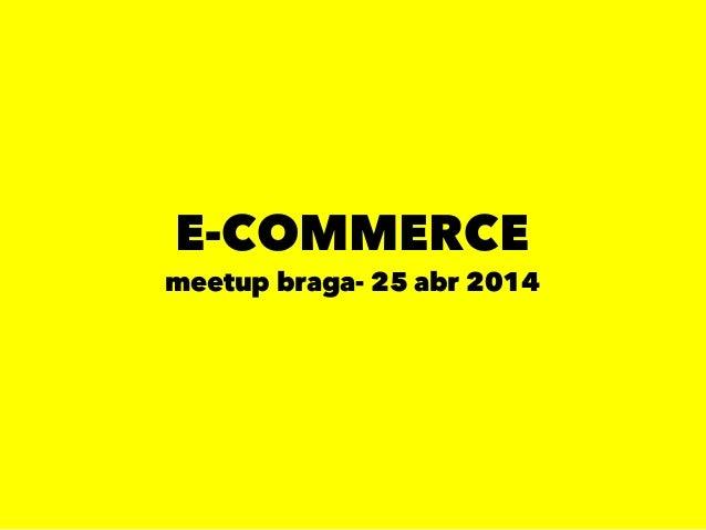 E-COMMERCE meetup braga- 25 abr 2014