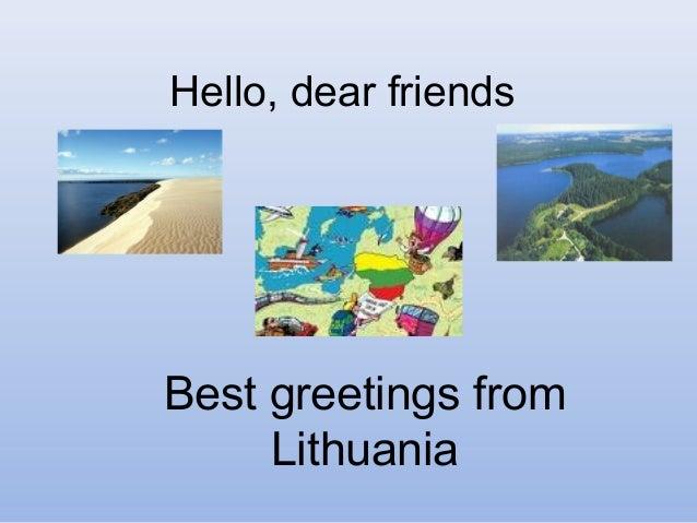 Hello, dear friends Best greetings from Lithuania