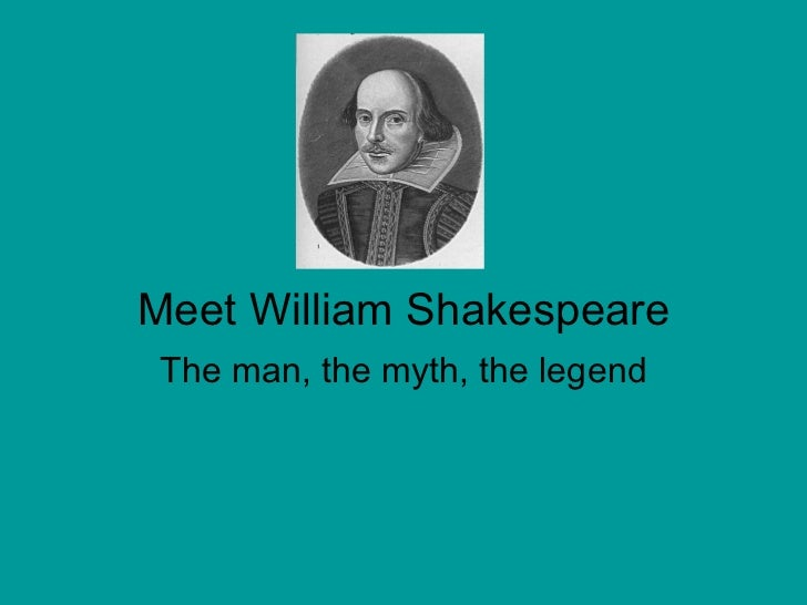 Meet William Shakespeare The man, the myth, the legend