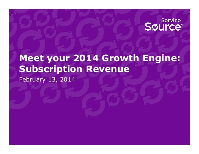 Meet your 2014 Growth Engine: Subscription Revenue February 13, 2014