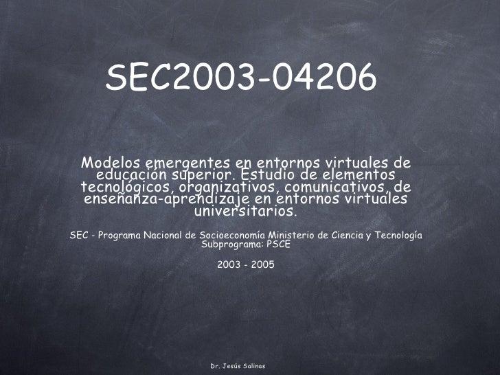 SEC2003-04206  <ul><li>Modelos emergentes en entornos virtuales de educación superior. Estudio de elementos tecnológicos, ...