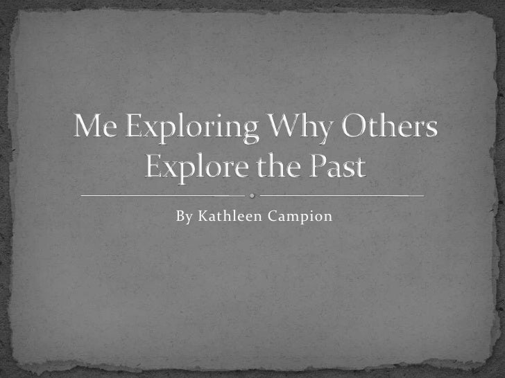 Me exploring why others explore the past