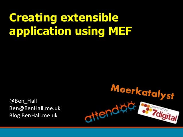Creating extensible application using MEF @Ben_Hall Ben@BenHall.me.uk Blog.BenHall.me.uk