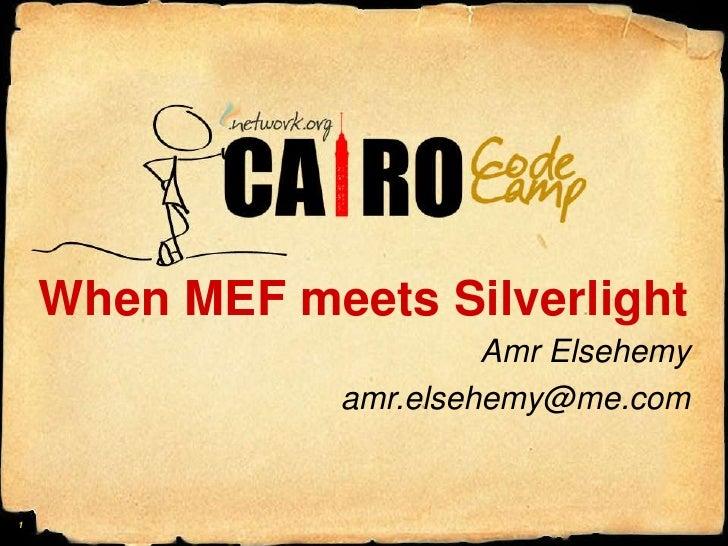 When MEF meets Silverlight<br />AmrElsehemy<br />amr.elsehemy@me.com<br />1<br />
